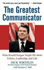 The Greatest Communicator: What Ronald Reagan Taught Me about Politics, Leadersh
