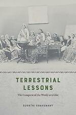 Terrestrial Lessons: The Conquest of the World as Globe by Ramaswamy, Sumathi |