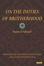 ON THE DUTIES OF BROTHERHOOD - AL-GHAZALI, IMAM/ IRWIN, ROBERT (FRW)/ HOLLAND, M