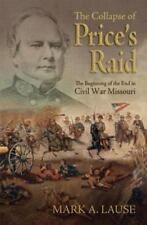 The Collapse of Price's Raid: The Beginning of the End in Civil War Missouri (SH