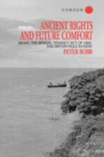 Ancient Rights and Future Comfort : Bihar, the Bengal Tenancy Act of 1885,...