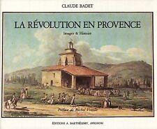 LA RÉVOLUTION EN PROVENCE IMAGES & HISTOIRE PAR CLAUDE BADET EDIT. A. BARTHÉLEMY