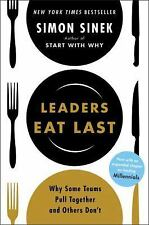 Leaders Eat Last : Why Some Teams Pull Together and Others Don't: By Sinek, S...