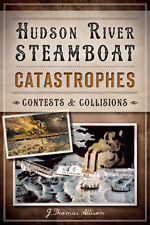 Hudson River Steamboat Catastrophes: Contests and Collisions [Disaster] [NY]