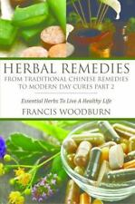Herbal Remedies : From Traditional Chinese Remedies to Modern Day Cures Part...