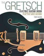 Gretsch Electric Guitar Book : 60 Years of White Falcons, 6120s, Jets, Gents,...