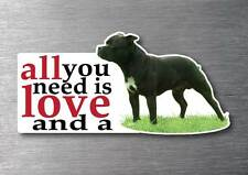 All you need is a Staffy dog sticker quality 7 yr water & fade proof breed