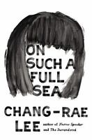 On Such a Full Sea: A Novel by Lee, Chang-rae