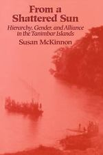 From a Shattered Sun : Hierarchy, Gender and Alliance in the Tanimbar Islands...