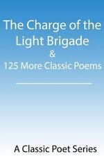 The Charge of the Light Brigade and 125 More Classic Poems by Kevin Balster...