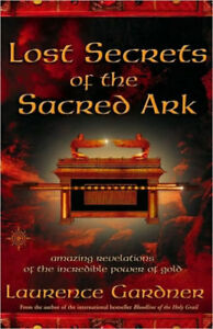 Lost Secrets of the Sacred Ark:Amazing Revelations of Incredible Power of Gold
