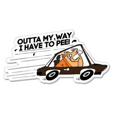 "Outta My Way I Have to Pee  car bumper sticker decal 5"" x 3"""