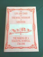 The Life and Times of the Royal Infirmary at Leicester, E R Frizelle