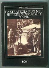 VELO DARIO LA STRATEGIA FIAT NEL SETTORE SIDERURGICO 1917-1982 ECO A. MOSCONI