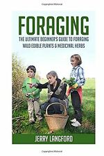 Foraging: The Ultimate Beginner's Guide to Foraging Wild Edible Plants & Medi...