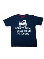 "CHILDS T SHIRT ""BORN TO FARM FORCED TO GO TO SCHOOL"""