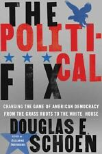 The Political Fix: Changing the Game of American Democracy, from the Grassroots