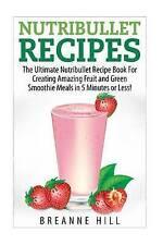 Nutribullet Recipes: The Best Nutribullet Recipe Book For Creating Amazing Fruit