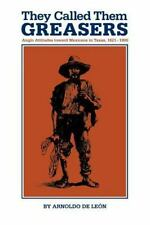 They Called Them Greasers: Anglo Attitudes toward Mexicans in Texas, 1821-1900