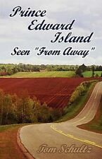 Prince Edward Island: Seen from Away: By Thomas w Schultz