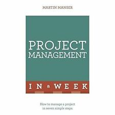 Project Management In A Week: How To Manage A Project In Seven Simple Steps, Man