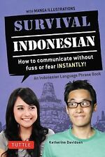 Survival Indonesian: How to Communicate Without Fuss or Fear Instantly! (Indones