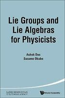 Lie Groups and Lie Algebras for Physicists: By Das, Ashok Okubo, Susumu