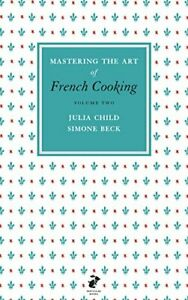 Mastering the Art of French Cooking, Vol.2