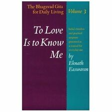 To Love Is to Know Me: The Bhagavad Gita for Daily Living, Volume III, Easwaran,