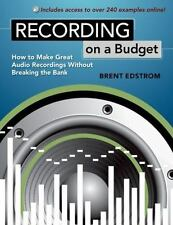Recording on a Budget : How to Make Great Audio Recordings Without Breaking...