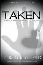 TAKEN Inside the Alien-Human Abduction Agenda by Karla Turner (2013, Paperback)