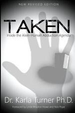 Taken : Inside the Alien-Human Abduction Agenda by Karla Turner (2013,...