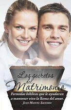 Los secretos del matrimonio: Formulas bíblicas que le ayudaran a mantener viva l