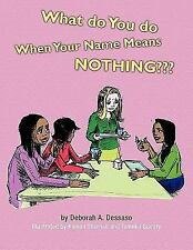 What Do You Do When Your Name Means Nothing? by Deborah A. Dessaso (2009,...