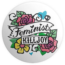 Feminist Killjoy BUTTON PIN BADGE 25mm 1 INCH Feminism Tattoo Funny Political