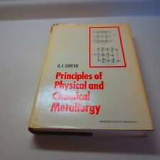 Principles of Physical and Chemical Metallurgy G.F. Carter Vintage HB