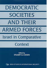 Democratic Societies and Their Armed Forces: Israel in Comparative Context (BESA