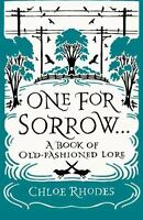 One for Sorrow: A Book of Old-Fashioned Lore by Rhodes, Chloe
