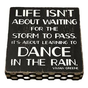 """Life isn't about waiting for the storm to pass dance in the rain Sign Wood 6""""x6"""""""