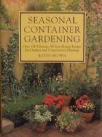 Seasonal Container Gardening,Kathleen Brown