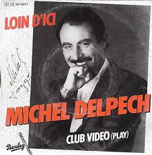 """45 TOURS / 7"""" SINGLE--MICHEL DELPECH--LOIN D'ICI / CLUB VIDEO--1984"""