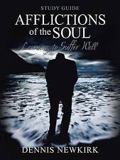 Afflictions of the Soul Study Guide: Learning to Suffer Well by Dennis Newkirk
