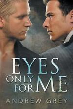 Eyes Only for Me: By Grey, Andrew