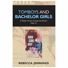 Tomboys and Bachelor Girls : A Lesbian History of Post-War Britain, 1945-71...