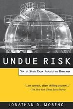 Undue Risk : Secret State Experiments on Humans by Jonathan D. Moreno (2000, Pap