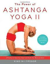 The Power of Ashtanga Yoga II: The Intermediate Series: A Practice to Open Your