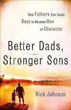 Better Dads, Stronger Sons : How Fathers Can Guide Boys to Become Men