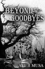 Beyond Goodbyes by Ayub Musa (2014, Paperback)