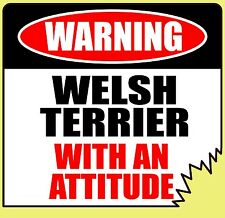 "Warning Welsh Terrier With An Attitude 4"" Tattered Edge Dog Canine Sticker"