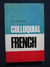 Colloquial French [Mar 01, 1969] Patterson, William Robert and Bayeux, J.